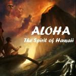 Aloha: The Spirit of Hawaii